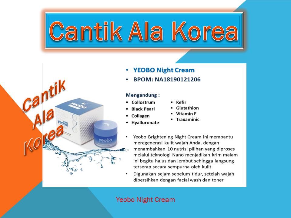 Yeobo Night Cream berfungsi Membantu meregenerasi kulit wajah, dengan menambahkan nutrisi pilihan yang diproses melalui teknologi nanno menjadikan krim malam ini begitu halus dan lembut sehingga langsung terserap secara sempurna oleh kulit